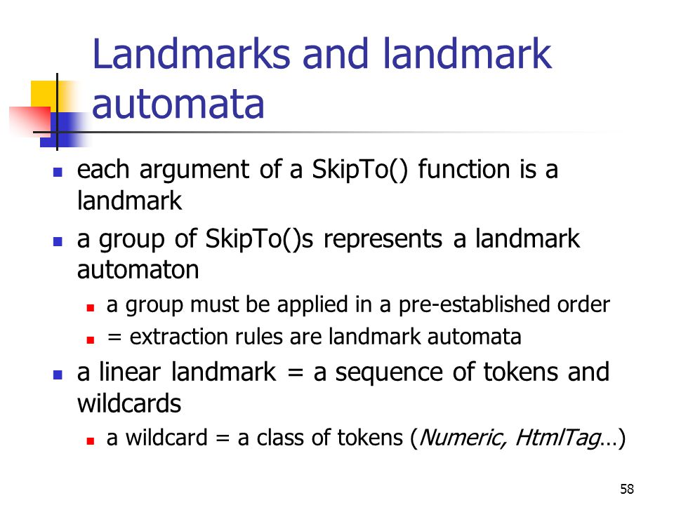 58 Landmarks and landmark automata each argument of a SkipTo() function is a landmark a group of SkipTo()s represents a landmark automaton a group mus