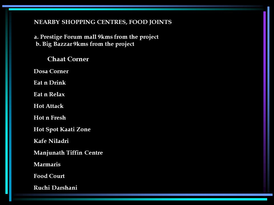 NEARBY SHOPPING CENTRES, FOOD JOINTS a.Prestige Forum mall 9kms from the project b.