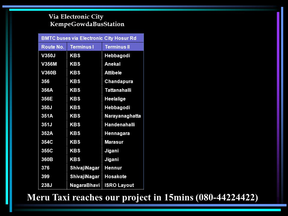 Via Electronic City KempeGowdaBusStation BMTC buses via Electronic City Hosur Rd Route No.Terminus ITerminus II V350JKBSHebbagodi V356MKBSAnekal V360B