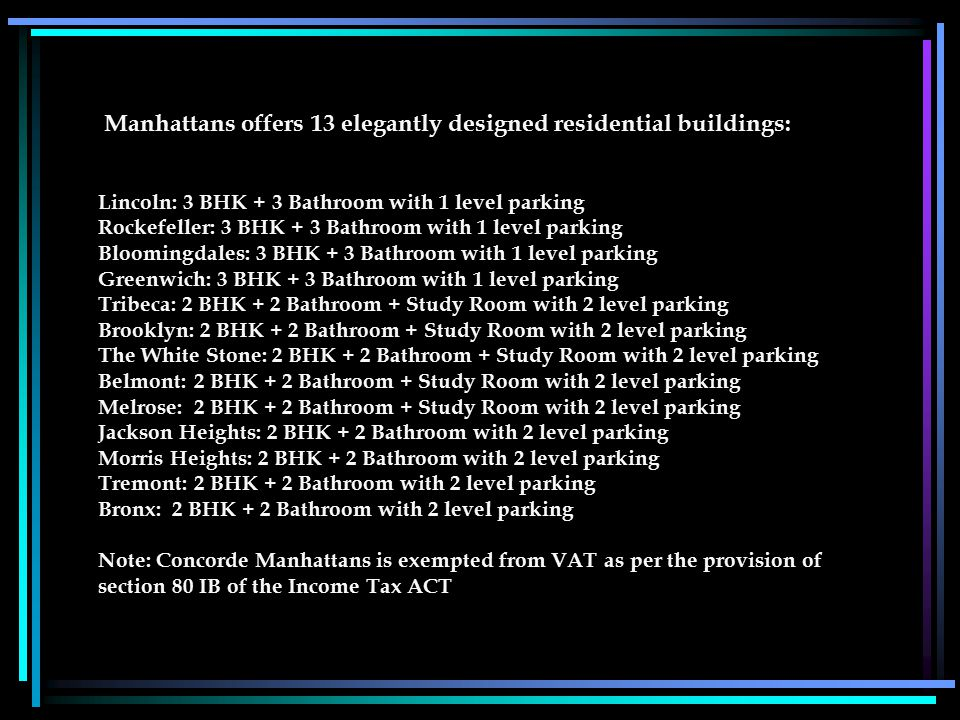 Manhattans offers 13 elegantly designed residential buildings: Lincoln: 3 BHK + 3 Bathroom with 1 level parking Rockefeller: 3 BHK + 3 Bathroom with 1