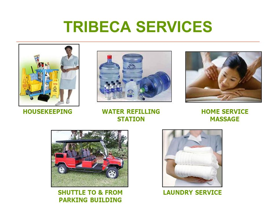 TRIBECA SERVICES HOUSEKEEPINGWATER REFILLING STATION HOME SERVICE MASSAGE SHUTTLE TO & FROM PARKING BUILDING LAUNDRY SERVICE