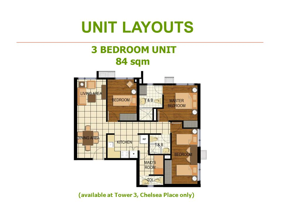 UNIT LAYOUTS 3 BEDROOM UNIT 84 sqm (available at Tower 3, Chelsea Place only)