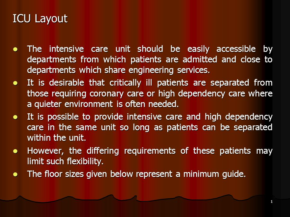 1 ICU Layout The intensive care unit should be easily accessible by departments from which patients are admitted and close to departments which share