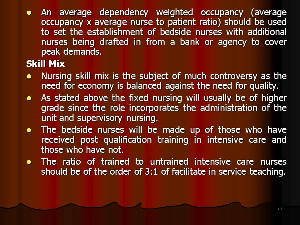 11 An average dependency weighted occupancy (average occupancy x average nurse to patient ratio) should be used to set the establishment of bedside nu