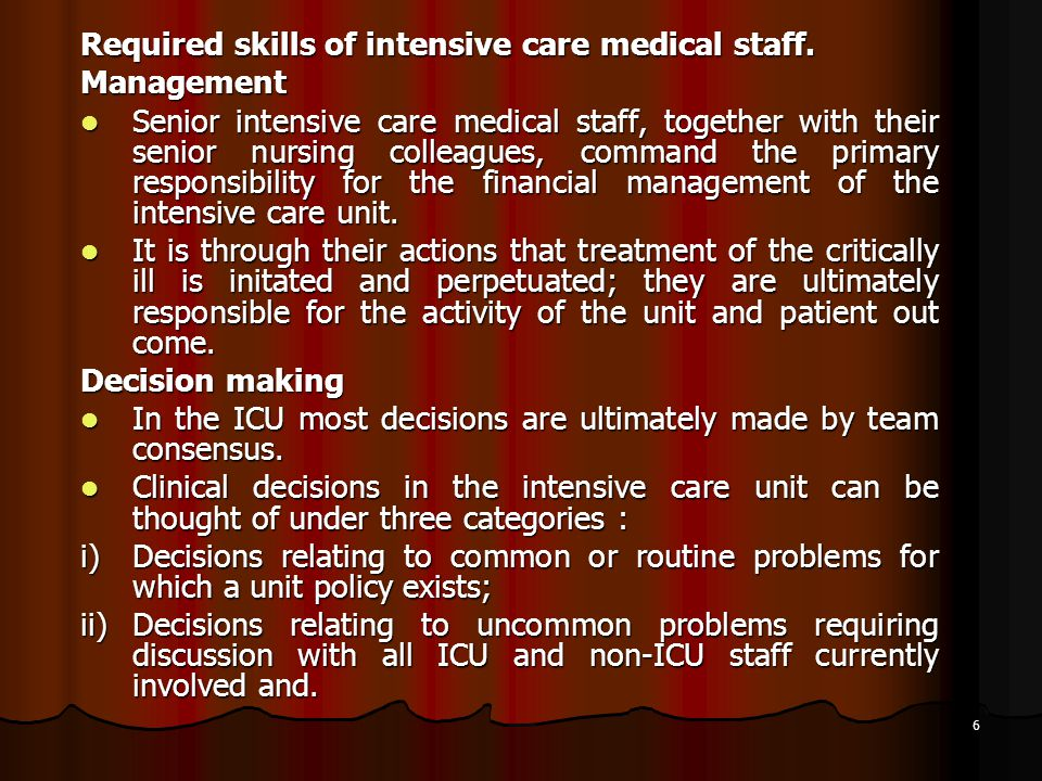 6 Required skills of intensive care medical staff. Management Senior intensive care medical staff, together with their senior nursing colleagues, comm