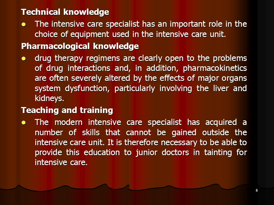 8 Technical knowledge The intensive care specialist has an important role in the choice of equipment used in the intensive care unit. The intensive ca