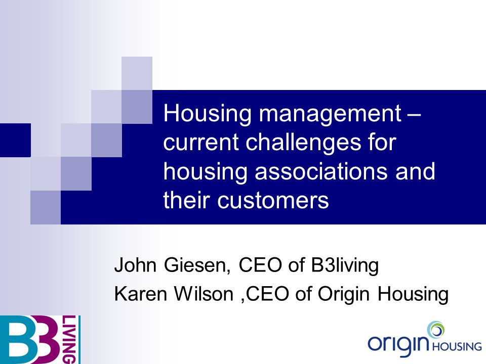 Housing management – current challenges for housing associations and their customers John Giesen, CEO of B3living Karen Wilson,CEO of Origin Housing
