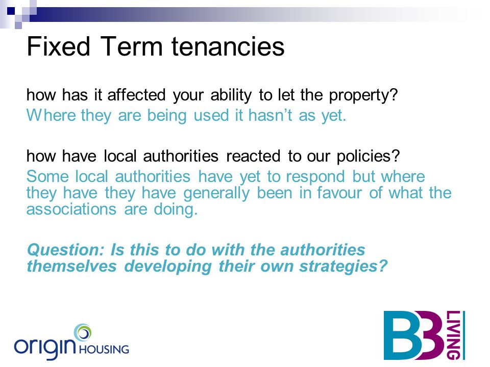 Fixed Term tenancies how has it affected your ability to let the property? Where they are being used it hasn't as yet. how have local authorities reac