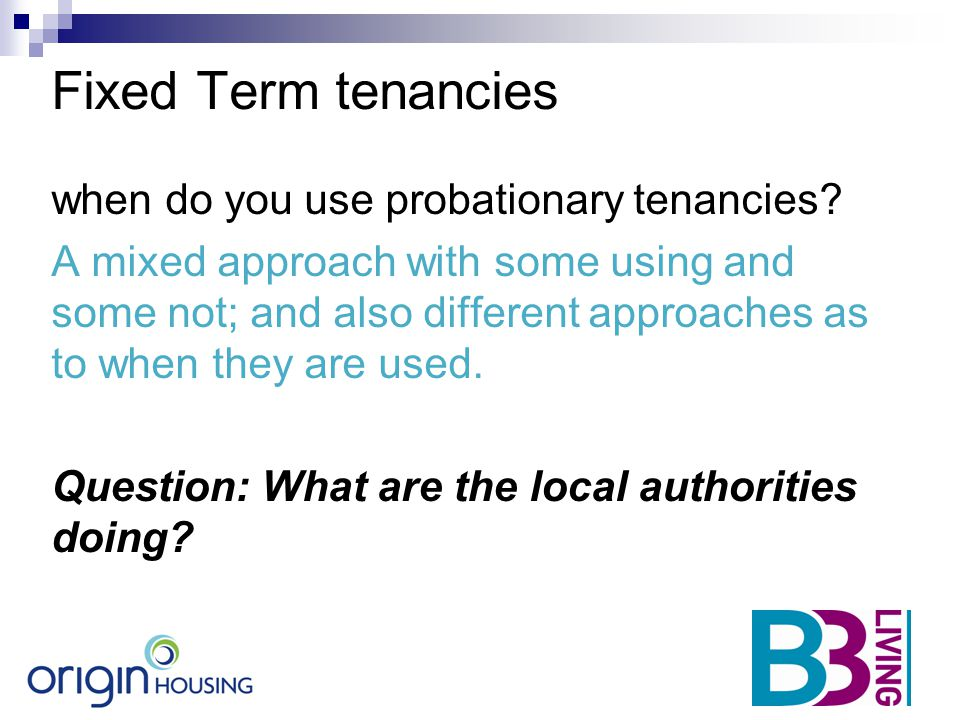 Fixed Term tenancies when do you use probationary tenancies? A mixed approach with some using and some not; and also different approaches as to when t