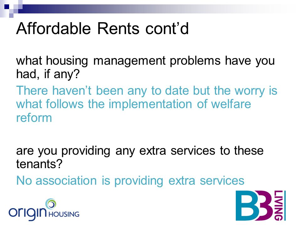 Affordable Rents cont'd what housing management problems have you had, if any? There haven't been any to date but the worry is what follows the implem
