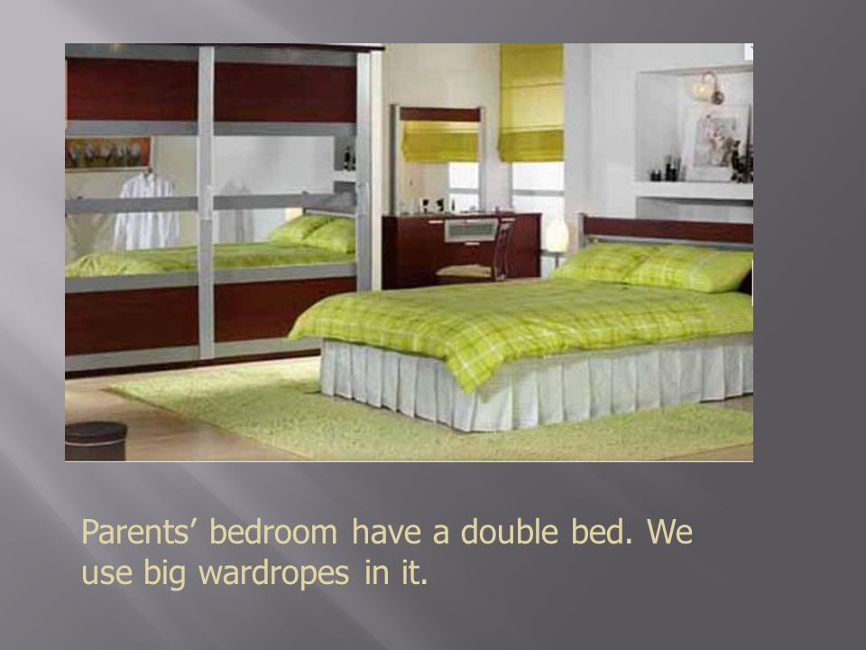 Parents' bedroom have a double bed. We use big wardropes in it.