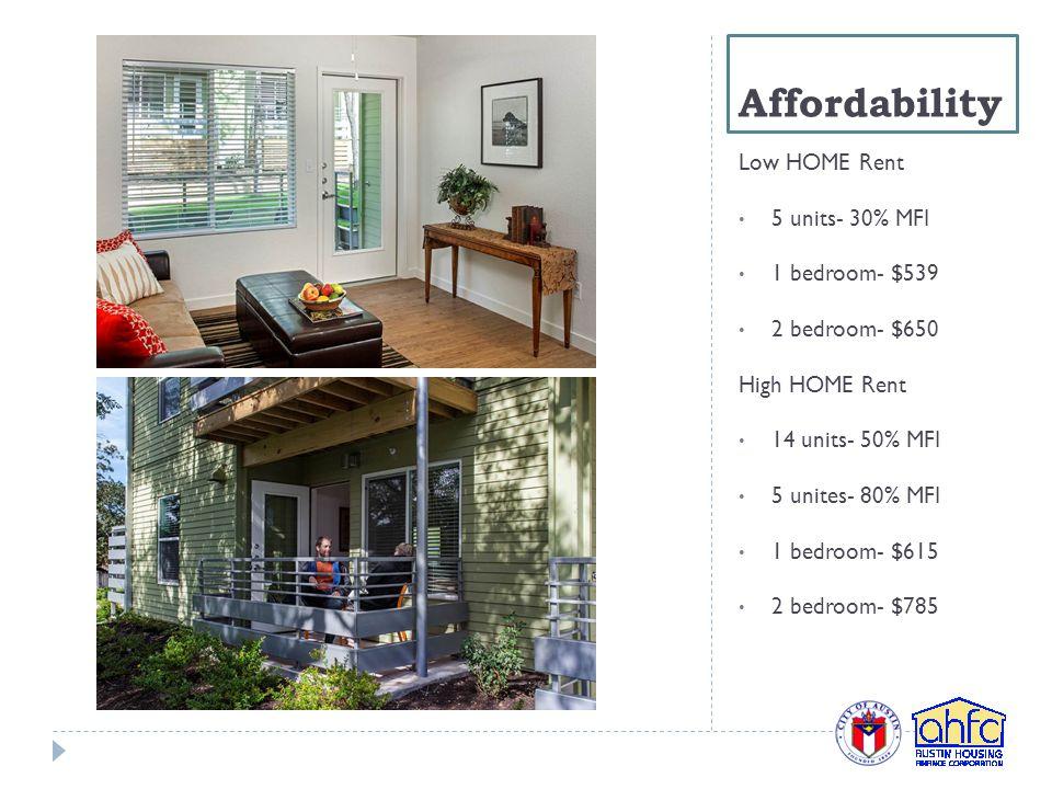 Affordability Low HOME Rent 5 units- 30% MFI 1 bedroom- $539 2 bedroom- $650 High HOME Rent 14 units- 50% MFI 5 unites- 80% MFI 1 bedroom- $615 2 bedroom- $785