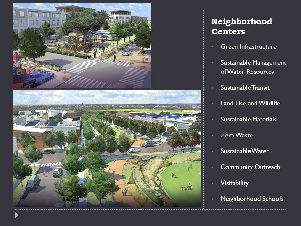 Neighborhood Centers Green Infrastructure Sustainable Management of Water Resources Sustainable Transit Land Use and Wildlife Sustainable Materials Zero Waste Sustainable Water Community Outreach Visitability Neighborhood Schools
