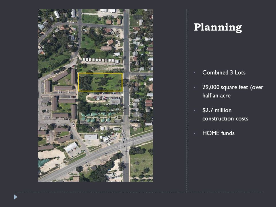 Planning Combined 3 Lots 29,000 square feet (over half an acre $2.7 million construction costs HOME funds
