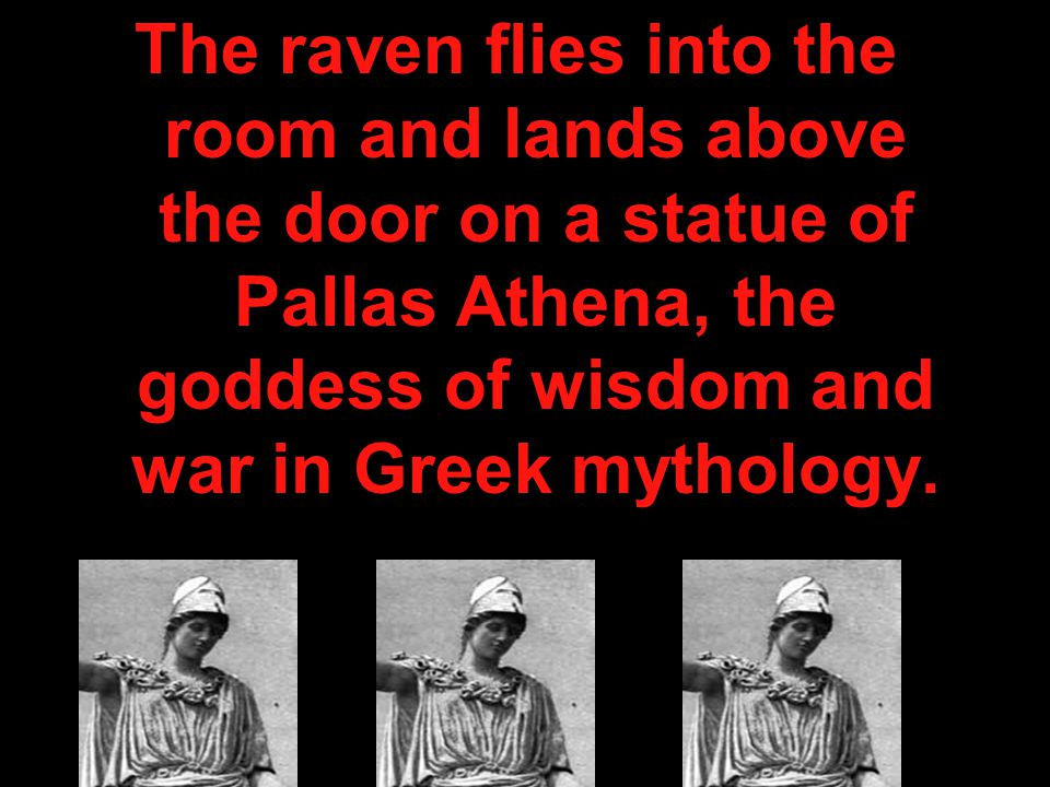 The raven flies into the room and lands above the door on a statue of Pallas Athena, the goddess of wisdom and war in Greek mythology.