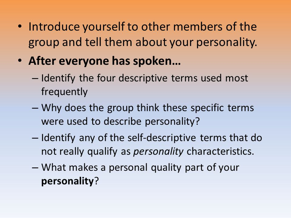 Introduce yourself to other members of the group and tell them about your personality. After everyone has spoken… – Identify the four descriptive term