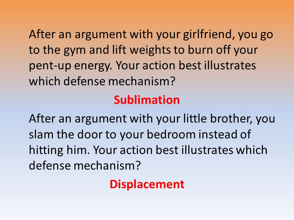 After an argument with your girlfriend, you go to the gym and lift weights to burn off your pent-up energy. Your action best illustrates which defense