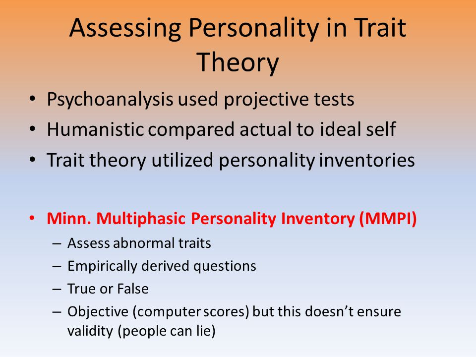 Assessing Personality in Trait Theory Psychoanalysis used projective tests Humanistic compared actual to ideal self Trait theory utilized personality