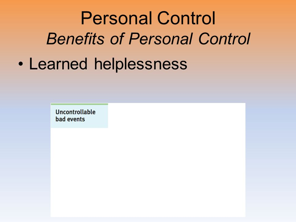 Personal Control Benefits of Personal Control Learned helplessness