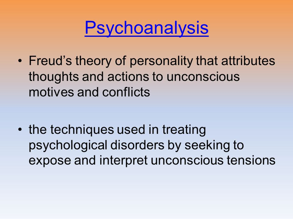 Freud's theory of personality that attributes thoughts and actions to unconscious motives and conflicts the techniques used in treating psychological