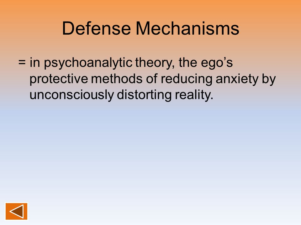 Defense Mechanisms = in psychoanalytic theory, the ego's protective methods of reducing anxiety by unconsciously distorting reality.