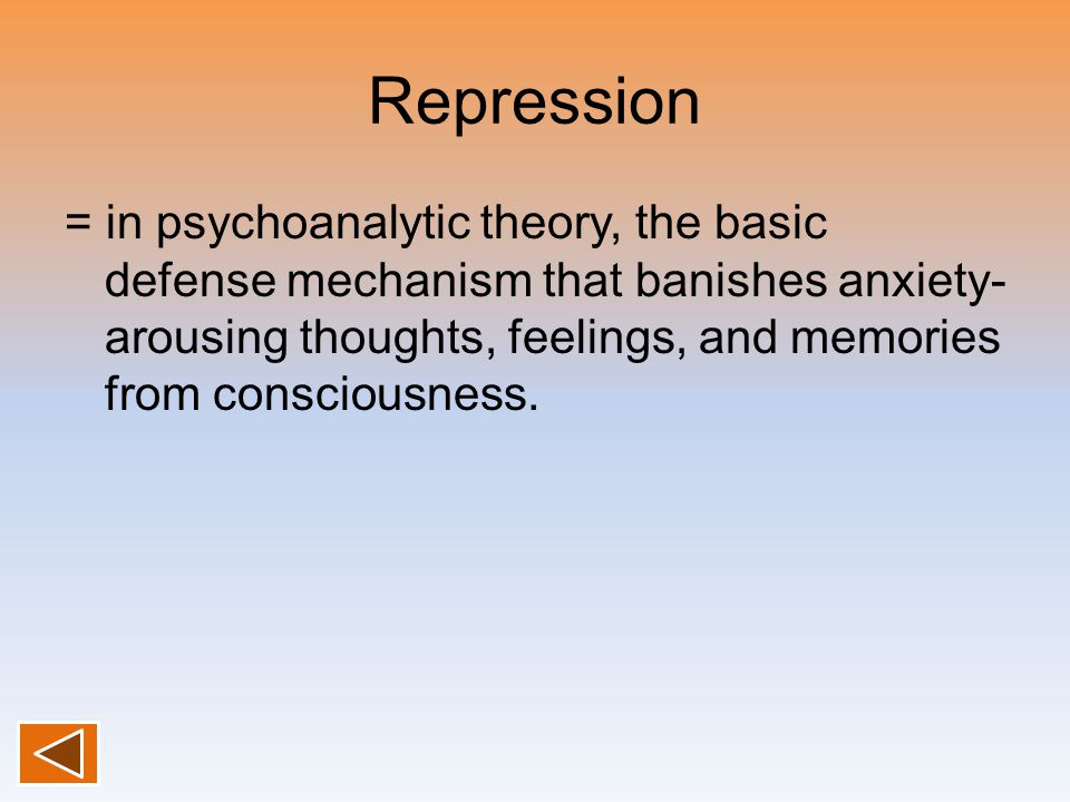 Repression = in psychoanalytic theory, the basic defense mechanism that banishes anxiety- arousing thoughts, feelings, and memories from consciousness