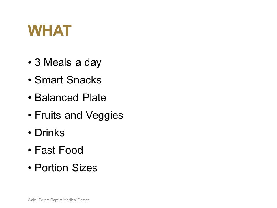 Wake Forest Baptist Medical Center WHAT 3 Meals a day Smart Snacks Balanced Plate Fruits and Veggies Drinks Fast Food Portion Sizes