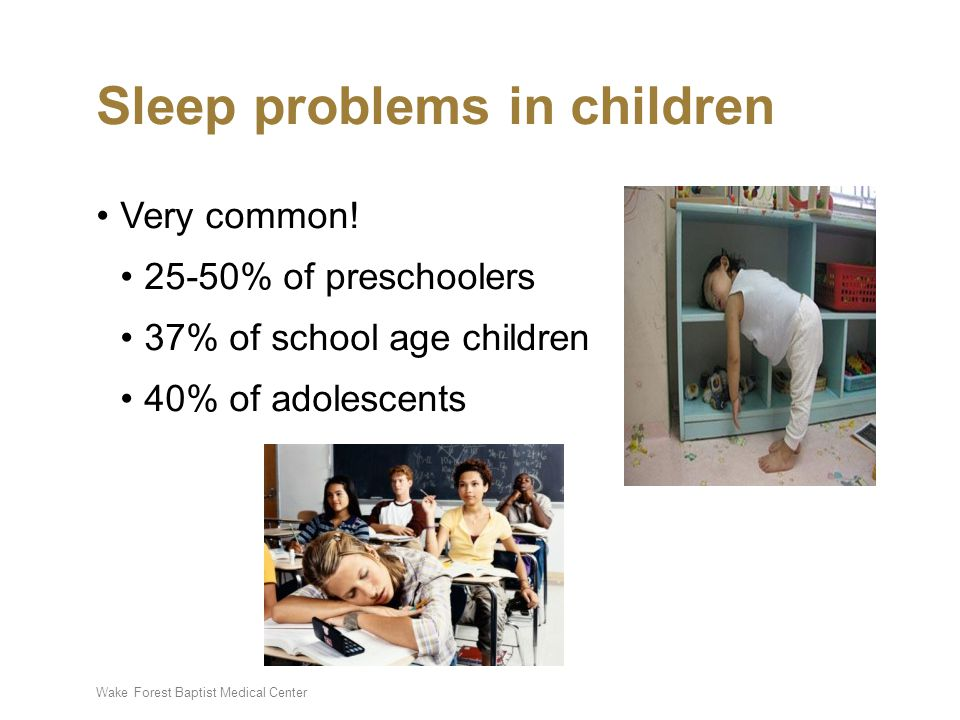 Wake Forest Baptist Medical Center Sleep problems in children Very common! 25-50% of preschoolers 37% of school age children 40% of adolescents
