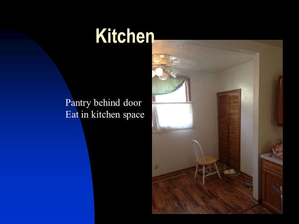 Pantry behind door Eat in kitchen space Kitchen