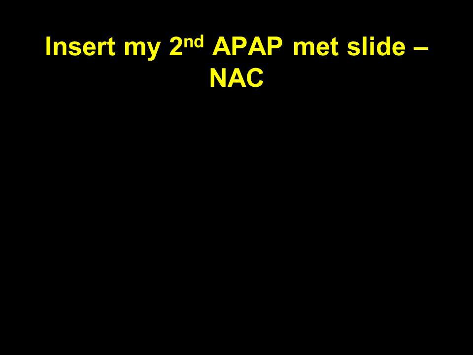 Insert my 2 nd APAP met slide – NAC