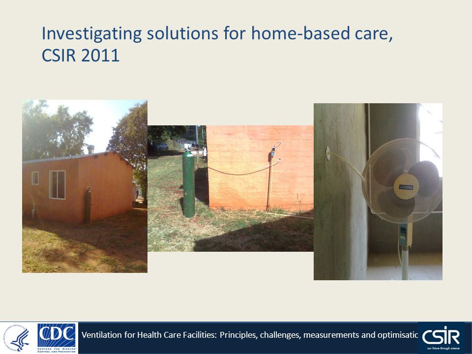 Investigating solutions for home-based care, CSIR 2011 Ventilation for Health Care Facilities: Principles, challenges, measurements and optimisation