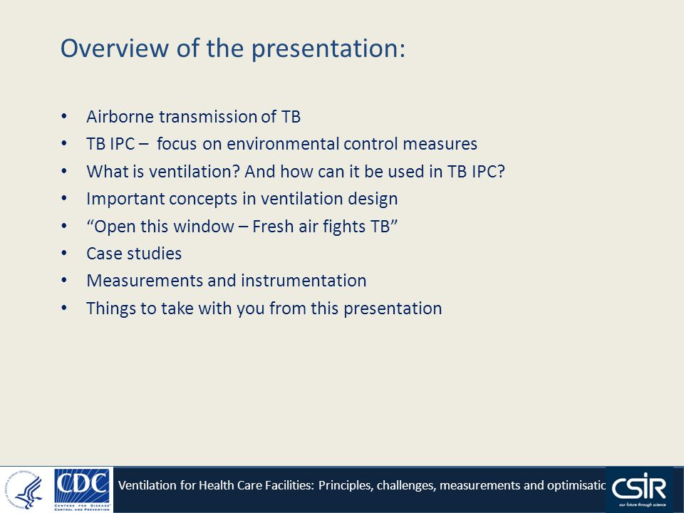 Overview of the presentation: Airborne transmission of TB TB IPC – focus on environmental control measures What is ventilation.