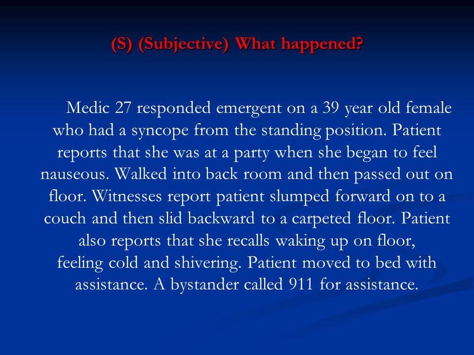 (S) (Subjective) What happened.