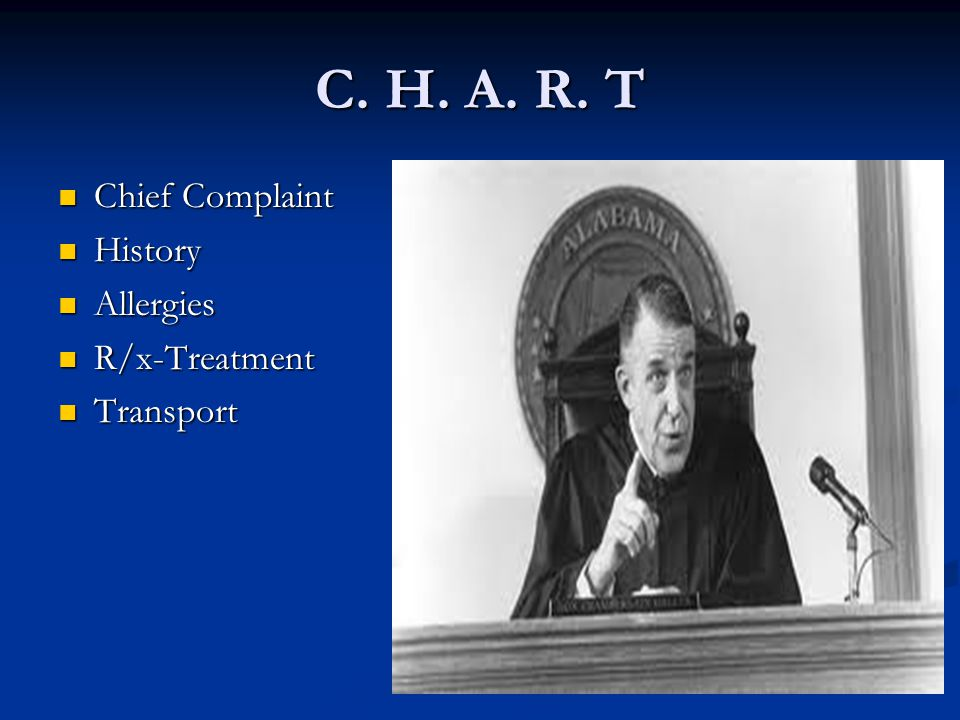 C. H. A. R. T Chief Complaint Chief Complaint History History Allergies Allergies R/x-Treatment R/x-Treatment Transport Transport