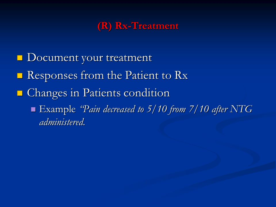 (R) Rx-Treatment Document your treatment Document your treatment Responses from the Patient to Rx Responses from the Patient to Rx Changes in Patients