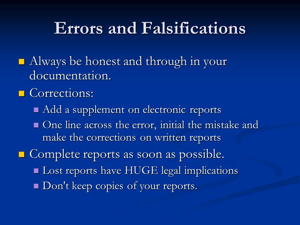 Errors and Falsifications Always be honest and through in your documentation. Always be honest and through in your documentation. Corrections: Correct