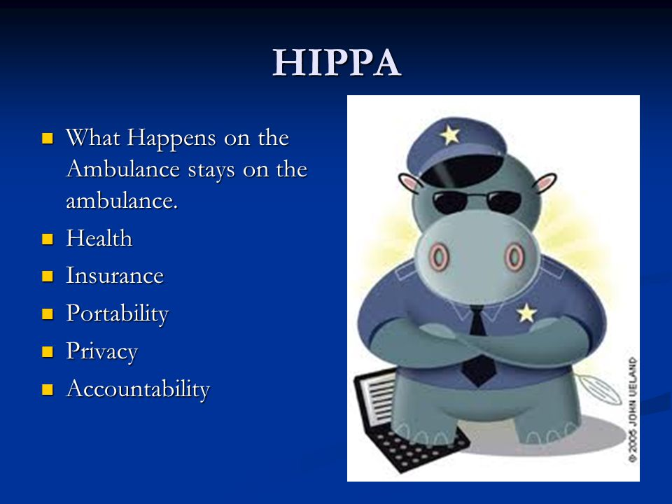 HIPPA What Happens on the Ambulance stays on the ambulance. What Happens on the Ambulance stays on the ambulance. Health Health Insurance Insurance Po