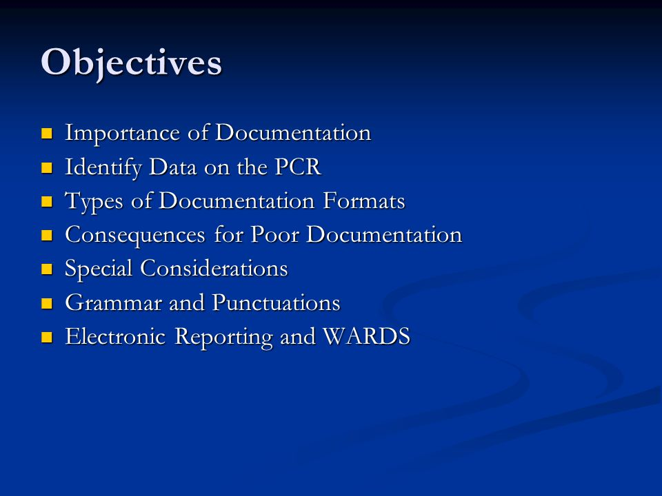 Objectives Importance of Documentation Importance of Documentation Identify Data on the PCR Identify Data on the PCR Types of Documentation Formats Ty