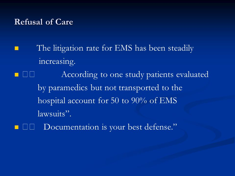 Refusal of Care The litigation rate for EMS has been steadily increasing.
