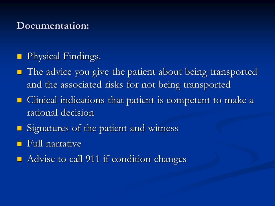 Documentation: Physical Findings. Physical Findings. The advice you give the patient about being transported and the associated risks for not being tr