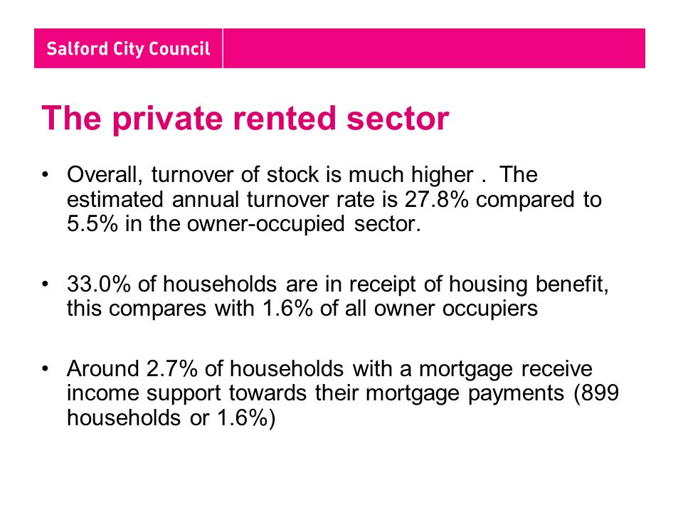 The private rented sector Overall, turnover of stock is much higher.