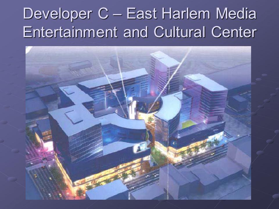 Developer C – East Harlem Media Entertainment and Cultural Center