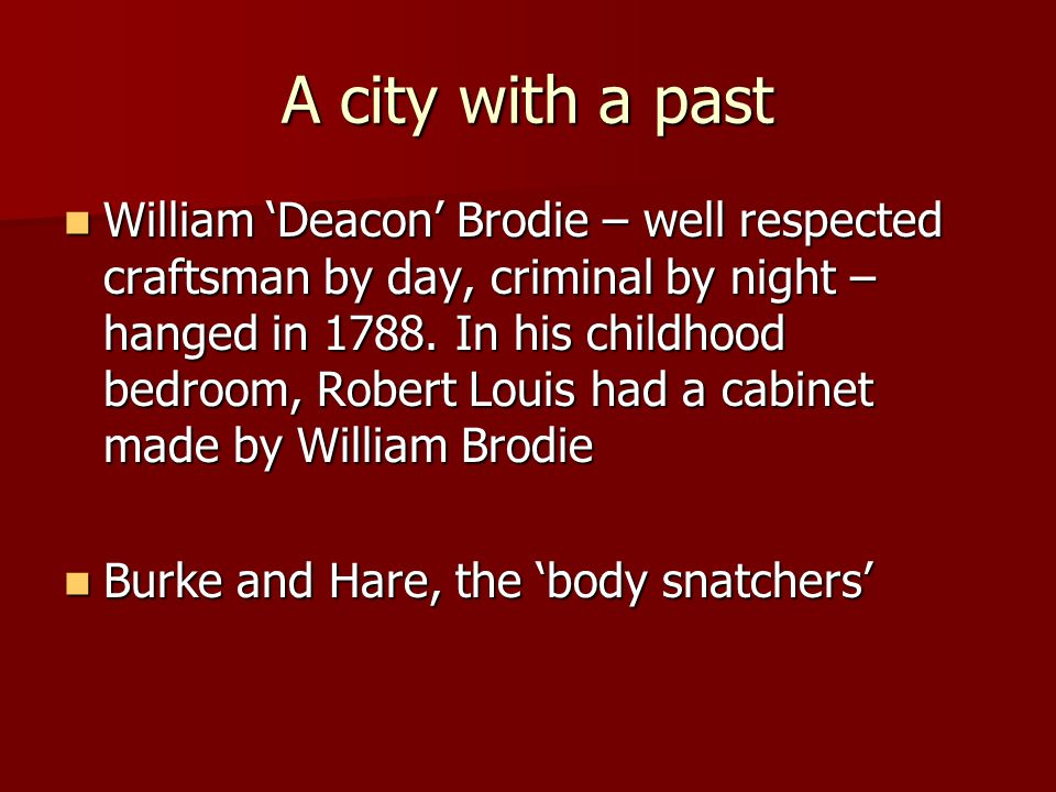 A city with a past William 'Deacon' Brodie – well respected craftsman by day, criminal by night – hanged in 1788.