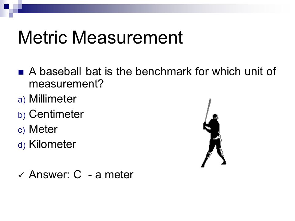 Metrics What unit would you use to measure the length of a wall in your bedroom.
