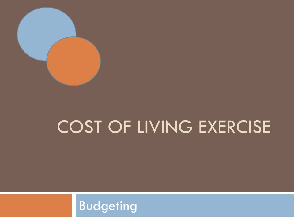 COST OF LIVING EXERCISE Budgeting