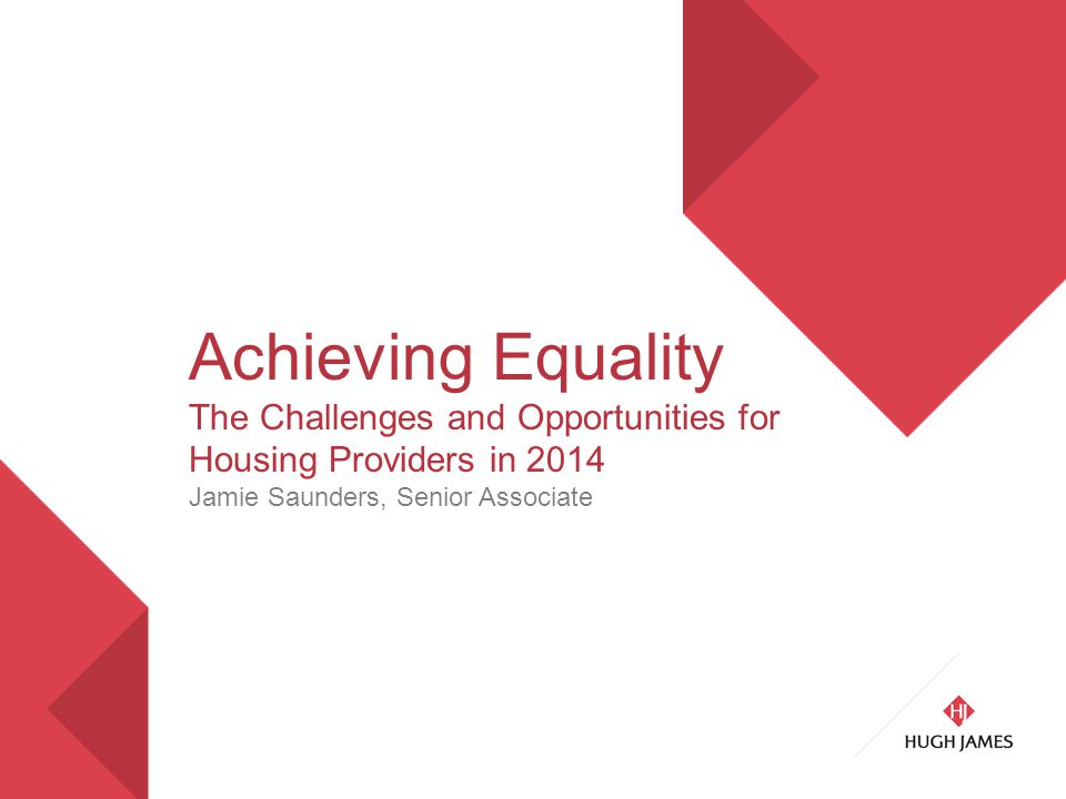 Achieving Equality The Challenges and Opportunities for Housing Providers in 2014 Jamie Saunders, Senior Associate