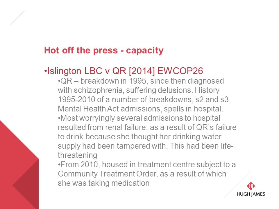 Hot off the press - capacity Islington LBC v QR [2014] EWCOP26 QR – breakdown in 1995, since then diagnosed with schizophrenia, suffering delusions.