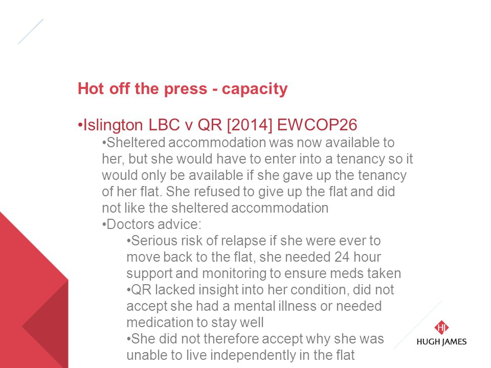 Hot off the press - capacity Islington LBC v QR [2014] EWCOP26 Sheltered accommodation was now available to her, but she would have to enter into a tenancy so it would only be available if she gave up the tenancy of her flat.