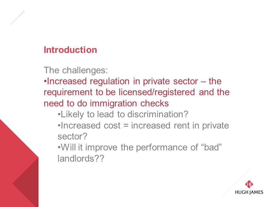 Introduction The challenges: Increased regulation in private sector – the requirement to be licensed/registered and the need to do immigration checks Likely to lead to discrimination.
