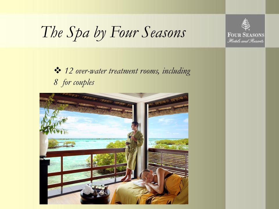 The Spa by Four Seasons  12 over-water treatment rooms, including 8 for couples